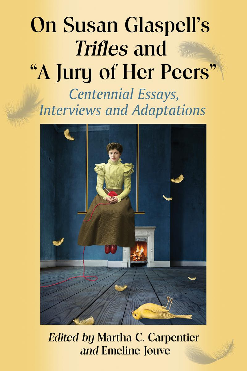 "trifles and a jury of her peers susan glaspell essay Free essay: ""jury of her peers"" is a short story that combines murder, lies and sexism while exposing the reader to the truth about women's abilities and."