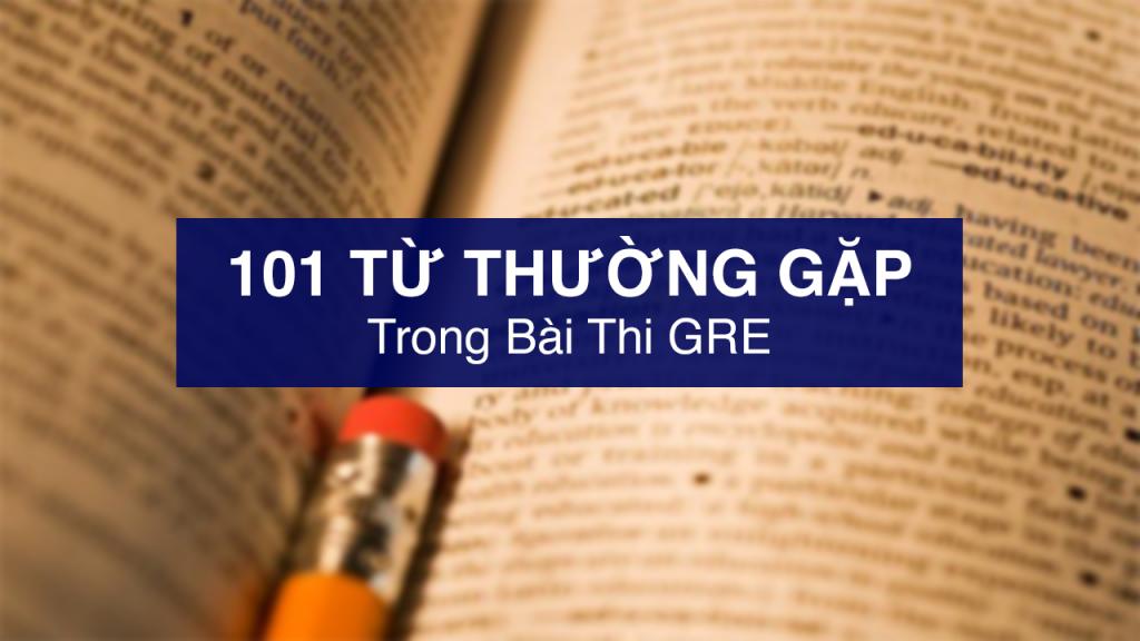 Top 101 từ thường gặp trong bài thi GRE