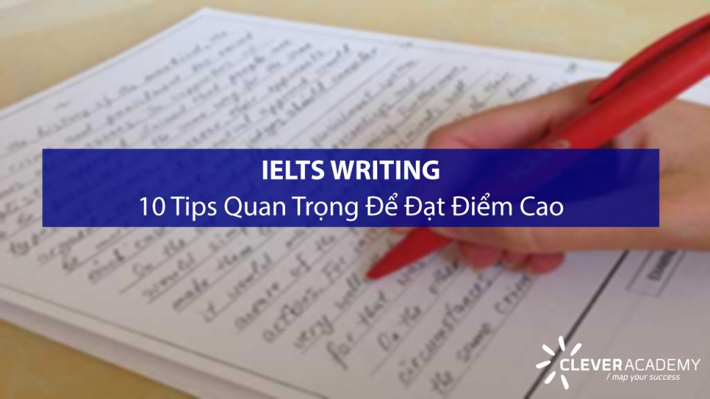 10 tips quan trọng để đạt điểm cao trong IELTS Writing