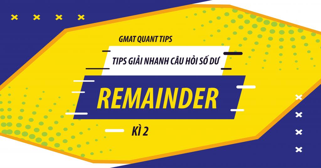 Tips giải nhanh GMAT Quant Remainder - Kì 2