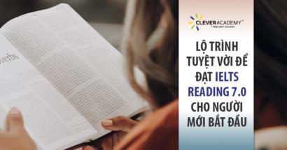 LỘ TRÌNH TUYỆT VỜI ĐỂ ĐẠT IELTS READING 7.0 CHO NGƯỜI MỚI BẮT ĐẦU